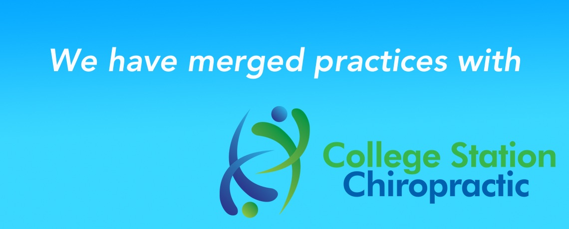 We have merged with College Station Chiropractic